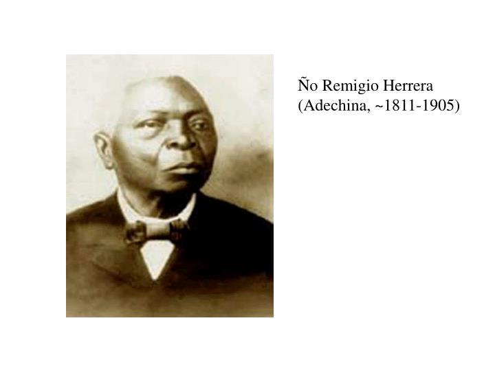 Ño Remigio Herrera (Adechina, ~1811-1905)