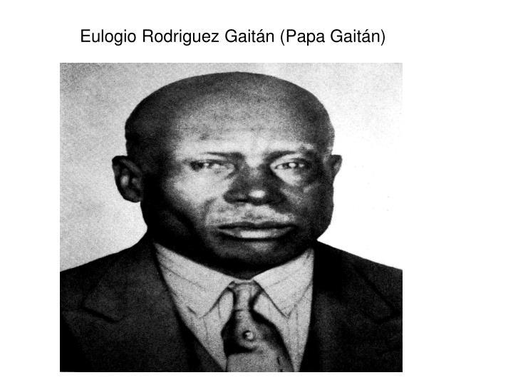 Eulogio Rodriguez Gaitán (Papa Gaitán)