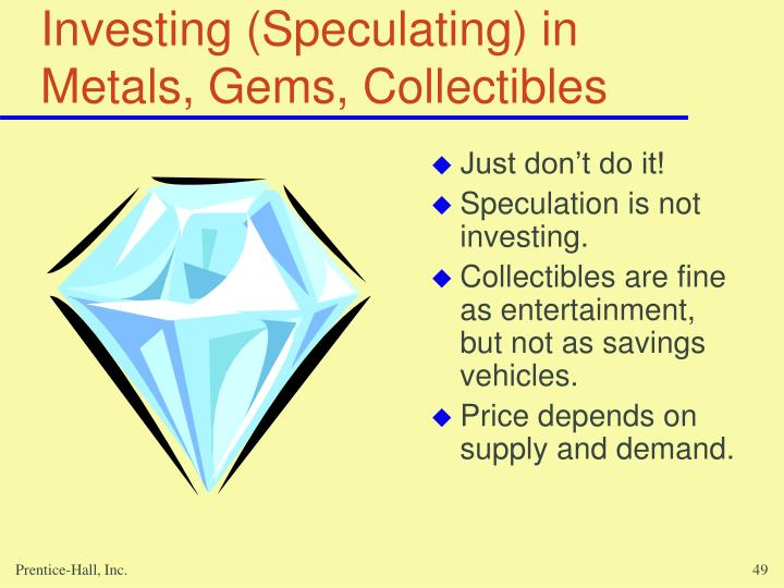 Investing (Speculating) in Metals, Gems, Collectibles