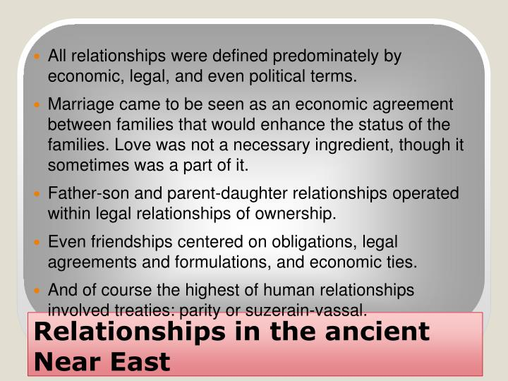 All relationships were defined predominately by economic, legal, and even political terms.