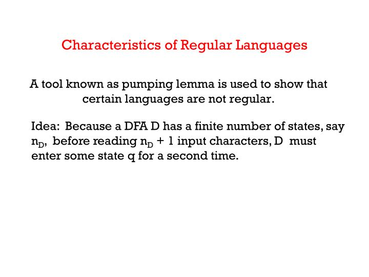 A tool known as pumping lemma is used to show that certain languages are not regular.