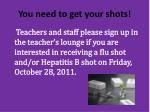 you need to get your shots