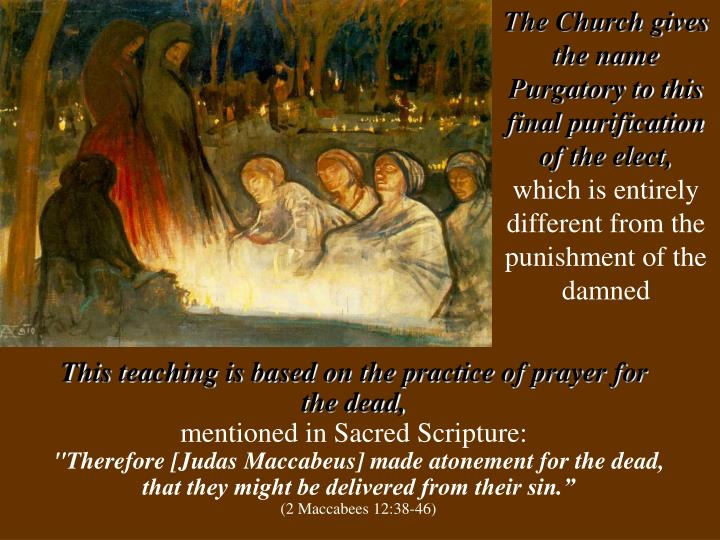 The Church gives the name Purgatory to this final purification of the elect,