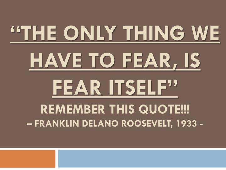 the only thing we have to fear is fear itself remember this quote franklin delano roosevelt 1933 n.