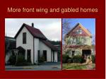 more front wing and gabled homes