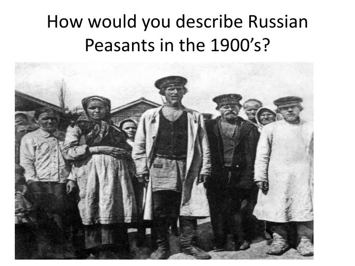 How would you describe Russian Peasants in the 1900's?