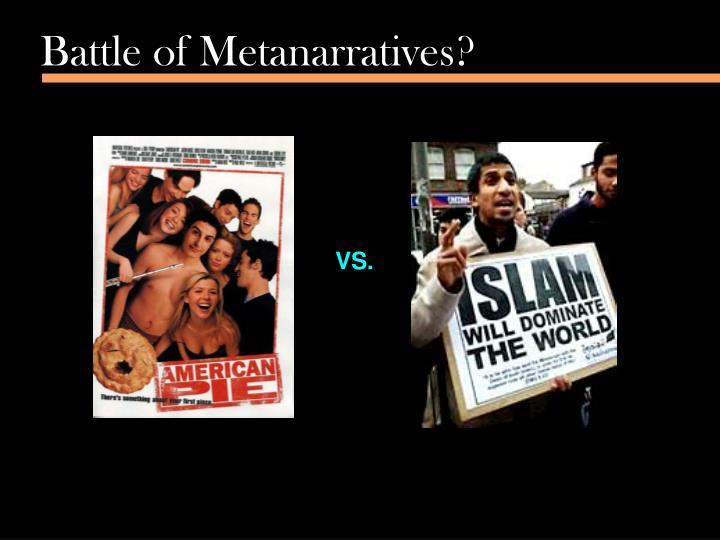 Battle of Metanarratives?