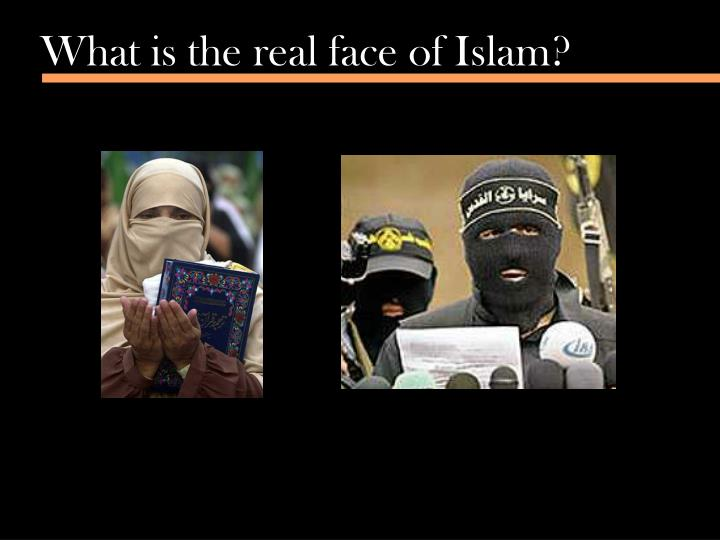 What is the real face of Islam?