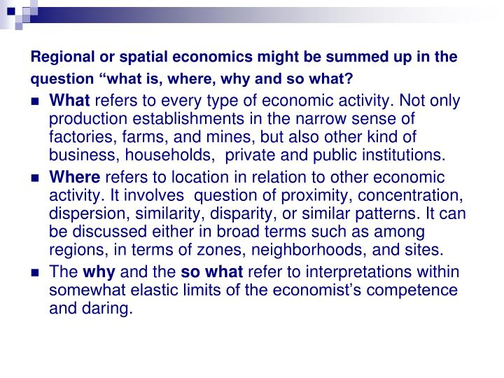 Regional or spatial economics might be summed up in the