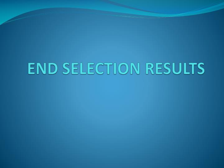 END SELECTION RESULTS