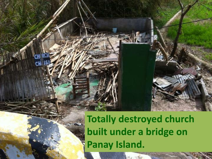 Totally destroyed church  built under a bridge on Panay Island.