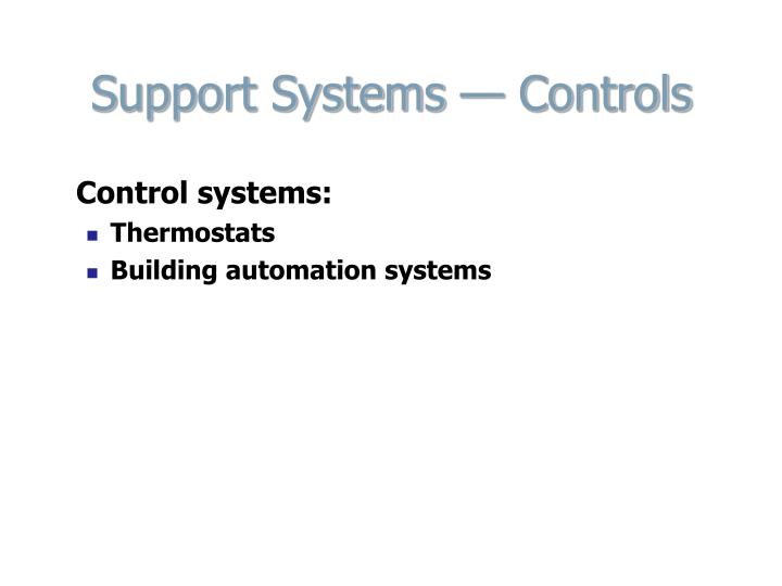 Support Systems — Controls