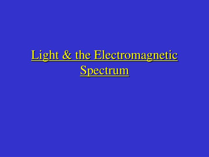 light the electromagnetic spectrum