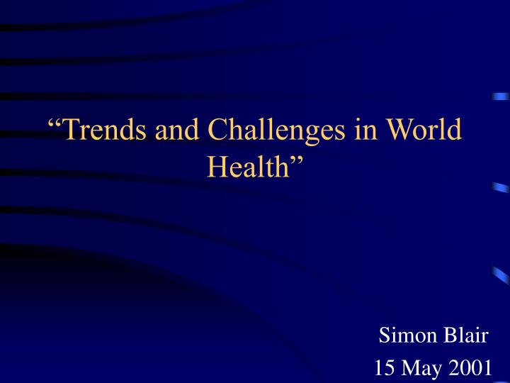 trends and challenges in world health n.