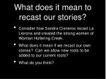 what does it mean to recast our stories