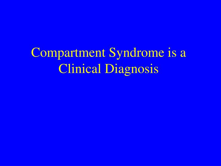 Compartment Syndrome is a Clinical Diagnosis