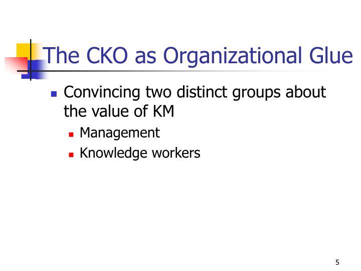 The CKO as Organizational Glue