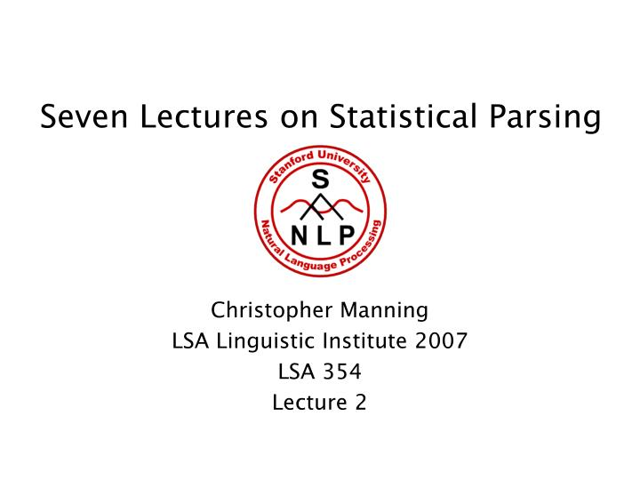 Seven lectures on statistical parsing