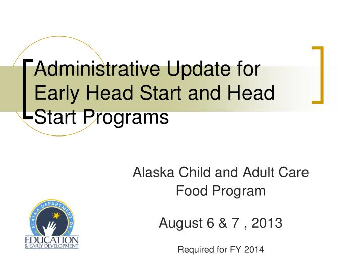 administrative update for early head start and head start programs n.