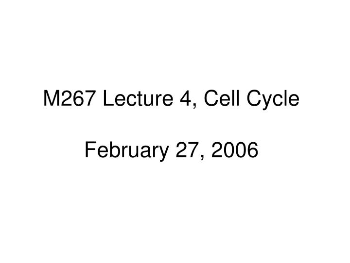M267 Lecture 4, Cell Cycle