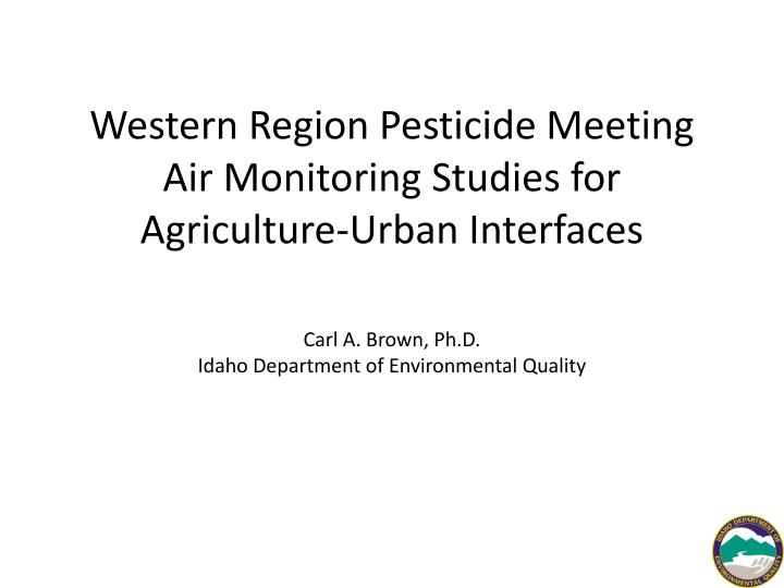 western region pesticide meeting air monitoring studies for agriculture urban interfaces n.