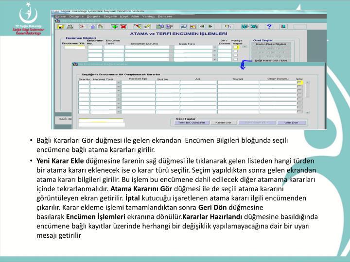 Bağlı Kararları Gördüğmesi ile gelen ekrandan  Encümen Bilgileribloğunda seçili encümene bağlı atama kararları girilir.
