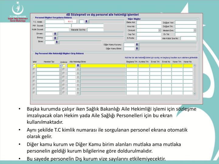Başka kurumda çalışır iken Sağlık Bakanlığı Aile Hekimliği işlemi için sözleşme imzalıyacak olan Hekim yada Aile Sağlığı Personelleri için bu ekran kullanılmaktadır.