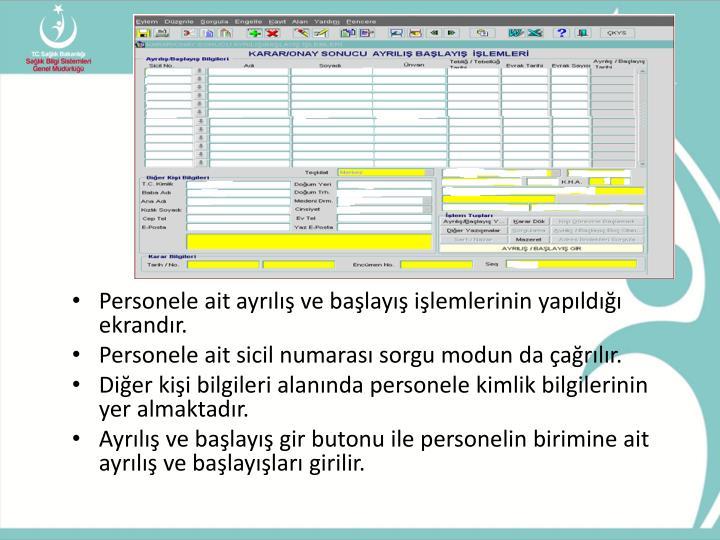 Personele ait ayrılış ve başlayış işlemlerinin yapıldığı ekrandır.
