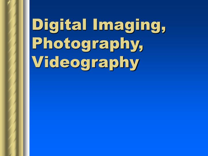 digital imaging photography videography n.