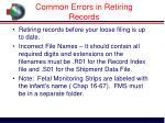 common errors in retiring records