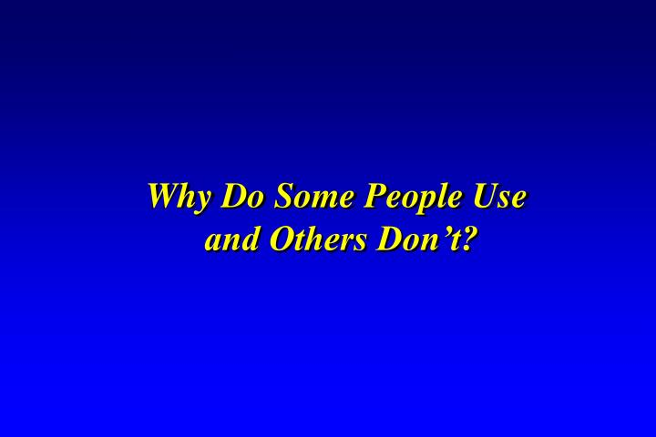 Why Do Some People Use