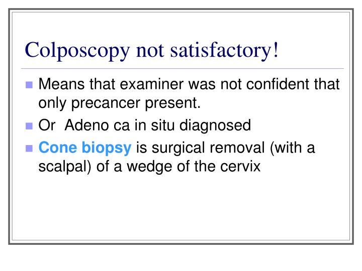 Colposcopy not satisfactory!