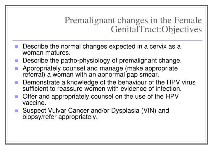 Premalignant changes in the female genitaltract objectives