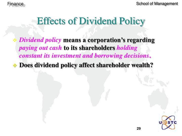 effects of dividend policy Abstract: this study examined the effects of dividend policy on the share price a firm the research was motivated by the fact that firms.
