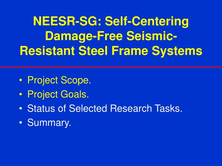 NEESR-SG: Self-Centering Damage-Free Seismic-Resistant Steel Frame Systems