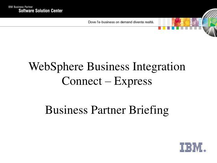 Websphere business integration connect express business partner briefing