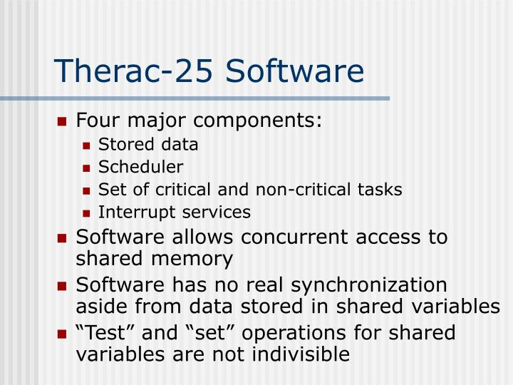 therac 25 1 the therac 25 a case study in safety failure • radiation therapy machine • the most serious computer-related accidents to date.