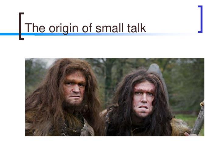 The origin of small talk