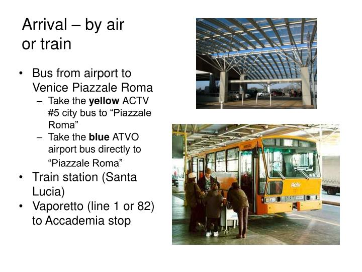 Arrival by air or train