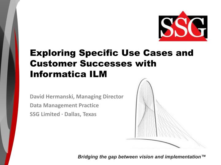 exploring specific use cases and customer successes with informatica ilm n.