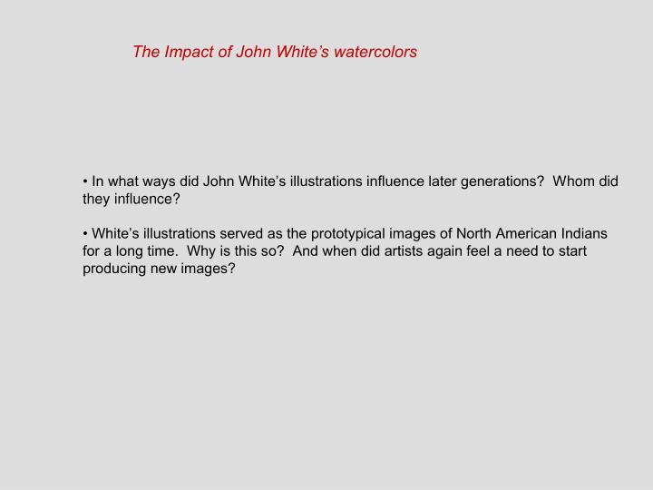 The Impact of John White's watercolors