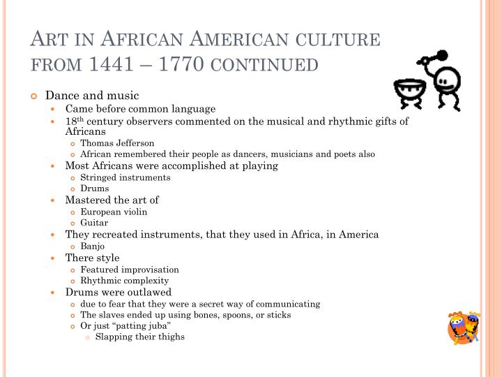 Art in African American culture from 1441 – 1770 continued