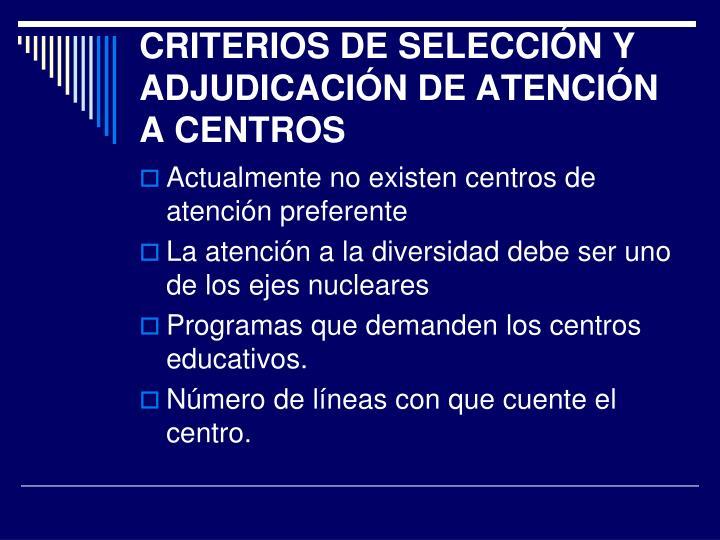 CRITERIOS DE SELECCIÓN Y ADJUDICACIÓN DE ATENCIÓN A CENTROS