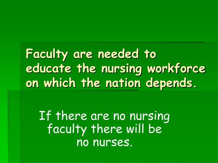 Faculty are needed to educate the nursing workforce on which the nation depends.