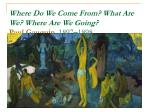 where do we come from what are we where are we going paul gauguin 1897 1898