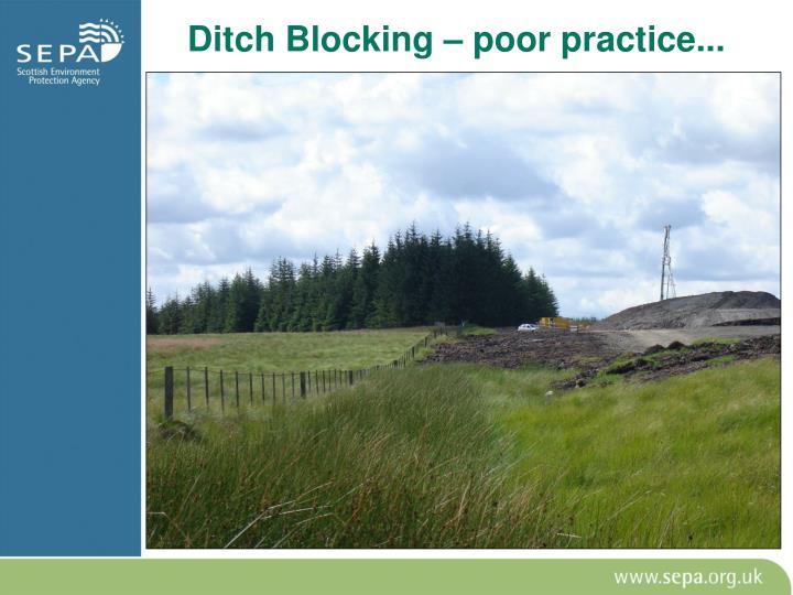 Ditch Blocking – poor practice...
