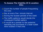 to assess the viability of a location site