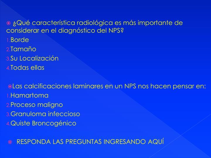 ¿Qué característica radiológica es más importante de considerar en el diagnóstico del NPS?