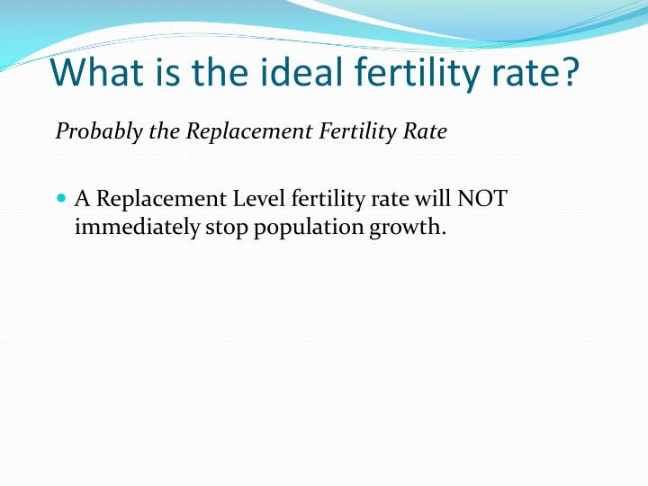 What is the ideal fertility rate?