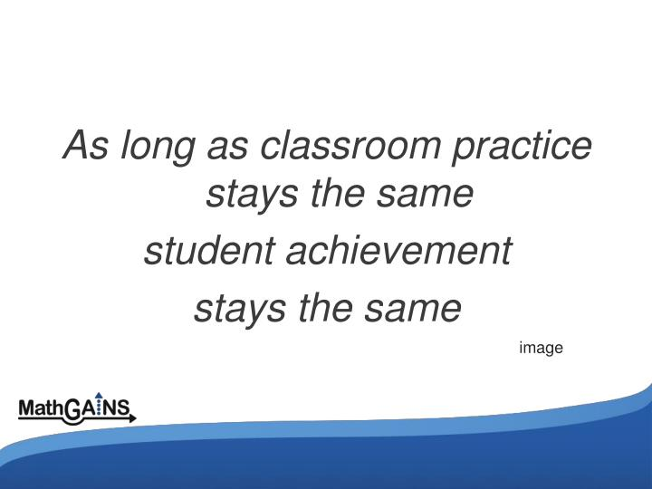 As long as classroom practice stays the same